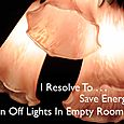 Day 106 - I Resolve To™. . . Reduce My Carbon Footprint, Be Conscious Of My Energy Use!