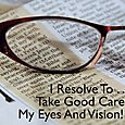 Day 142 - I Resolve To™. . . Make The Health Of My Eyes A Priority!