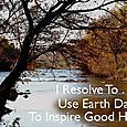 Day 112 - I Resolve To® . . . Make Every Day Earth Day!  (2010)