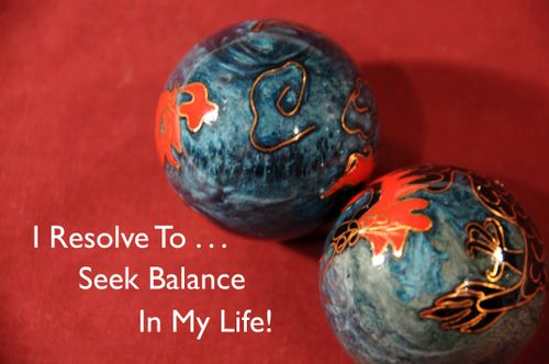 Day 118 - I Resolve To™. . . Strive For Balance Between Work And Play!