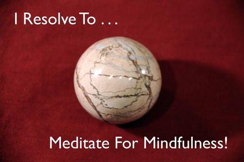 Day 12 - I Resolve To® . . . Use Meditation To Promote Mindfulness! (2010)
